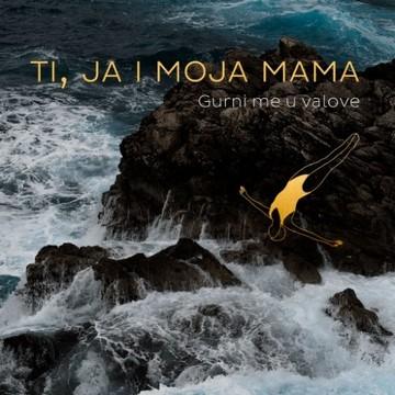 Ti ja i moja mama (Gurni me u valove, objavljen EP) [cover]