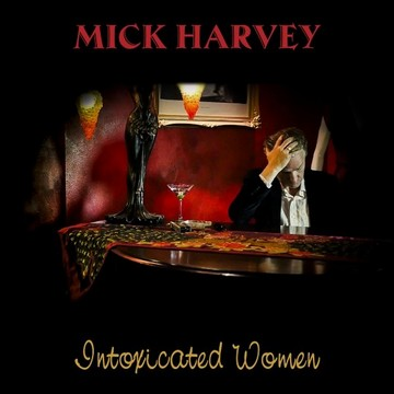 Mick Harvey (Intoxicated Woman, 2017) [cover]
